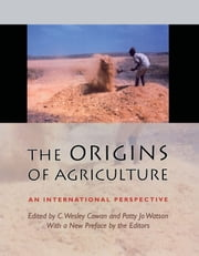 The Origins of Agriculture - An International Perspective ebook by C. Wesley Cowan, Paul Minnis, Deborah M. Pearsall,...
