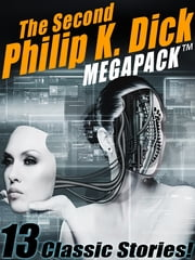 The Second Philip K. Dick MEGAPACK ™: 13 Fantastic Stories ebook by Philip K. Dick Philip K. Philip K. Dick Dick