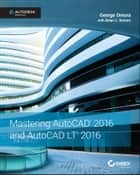 Mastering AutoCAD 2016 and AutoCAD LT 2016 ebook by George Omura,Brian C. Benton