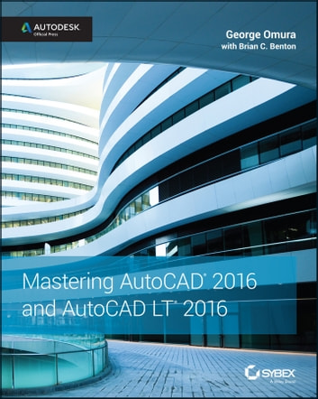 Mastering AutoCAD 2016 and AutoCAD LT 2016 - Autodesk Official Press ebook by George Omura