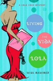 Living the Vida Lola - A Lola Cruz Mystery ebook by Misa Ramirez