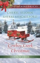 Cowboy Creek Christmas: Mistletoe Reunion (Cowboy Creek, Book 4) / Mistletoe Bride (Cowboy Creek, Book 5) (Mills & Boon Love Inspired Historical) ebook by Cheryl St.John, Sherri Shackelford