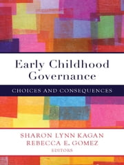 Early Childhood Governance - Choices and Consequences ebook by Sharon L. Kagan,Rebecca E. Gomez