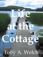 Life at the Cottage ebook by Toby Welch