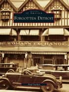 Forgotten Detroit ebook by Paul Vachon