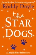 The Star Dogs: Beyond the Stars ebook by Roddy Doyle, Steve Simpson