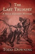 The Last Trumpet ebook by Todd Downing