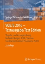 VOB/B 2016 - Textausgabe/Text Edition - Vergabe- und Vertragsordnung für Bauleistungen, Teil B / German Construction Contract Procedures, Part B ebook by Springer Fachmedien Wiesbaden