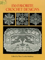 150 Favorite Crochet Designs ebook by Mary Carolyn Waldrep