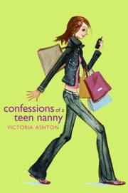 Confessions of a Teen Nanny ebook by Victoria Ashton