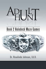 Adult Hunt - Book 2 Holodeck Maze Games ebook by Dr. Roselinda Johnson, Ed.D.