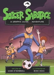 Soccer Sabotage: A Graphic Guide Adventure ebook by Liam O'Donnell,Mike Deas