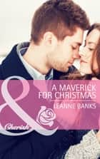 A Maverick for Christmas (Mills & Boon Cherish) (Montana Mavericks: The Texans Are Coming!, Book 5) 電子書 by Leanne Banks
