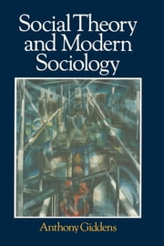 Social Theory and Modern Sociology ebook by Anthony Giddens
