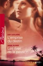 L'emprise du destin - Les rives de la passion (Harlequin Passions) - T3 - Saga des Dante ebook by Day Leclaire, Anne Oliver