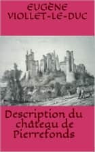Description du château de Pierrefonds ebook by Eugène Viollet-le-Duc