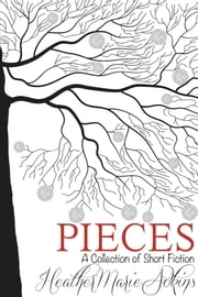 PIECES - A Collection of Short Fiction ebook by Heather Marie Adkins