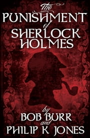 The Punishment of Sherlock Holmes ebook by Philip K Jones