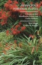 Herbaceous Perennial Plants: A Treatis on their Identification, Culture, and Garden Attributes (3rd Edition) ebook by Allan M. Armitage