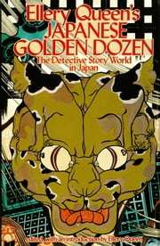 Ellery Queen's Japanese Golden Dozen - The Detective Story World in Japan ebook by Ellery Queen