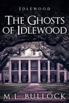 The Ghosts of Idlewood ebook by M.L. Bullock