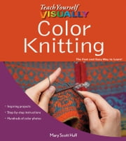 Teach Yourself VISUALLY Color Knitting ebook by Mary Scott Huff