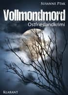 Vollmondmord. Ostfrieslandkrimi ebook by Susanne Ptak