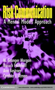 Risk Communication: A Mental Models Approach ebook by Morgan, M. Granger