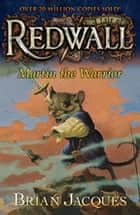 Martin the Warrior - A Tale from Redwall ebook by Brian Jacques