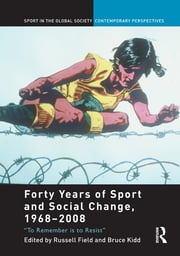 "Forty Years of Sport and Social Change, 1968-2008 - ""To Remember is to Resist"" ebook by"