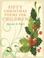 Fifty Christmas Poems For Children ebook by Florence B. Hyett