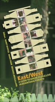 East/West - A Guide to Where People Live in Downtown Toronto ebook by Nancy Byrtus, Mark Fram, Michael McClelland