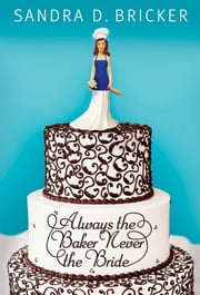 Always the Baker, Never the Bride ebook by Sandra D. Bricker