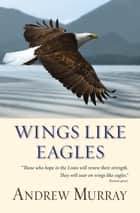 Wings like Eagles (eBook) ebook by Andrew Murray