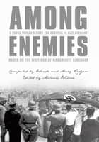 Among Enemies: A Young Woman's Fight for Survival in Nazi Germany ebook by Compiled by Wanda and Mary Rodgers, Edited by Melanie Wilson