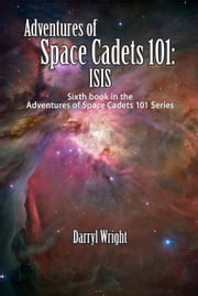 Adventures of Space Cadets 101: ISIS ebook by Darryl D. Wright,Karen Paul Stone
