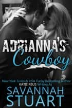 Adrianna's Cowboy 電子書 by Savannah Stuart