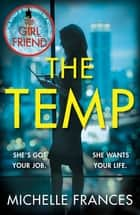 The Temp - A Gripping Tale of Deadly Ambition from the Author of The Girlfriend ebook by Michelle Frances