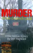 Murder On the Goderich Local ebook by