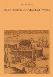 English Enterprise in Newfoundland 1577-1660 ebook by Gillian Cell