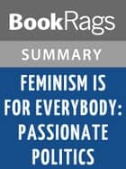 Feminism Is for Everybody: Passionate Politics by Bell Hooks | Summary & Study Guide ebook by BookRags