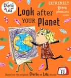 Charlie and Lola: Look After Your Planet ebook by Penguin Books Ltd