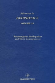 Advances in Geophysics: Tsunamigenic Earthquakes and Their Consequences ebook by Dmowska, Renata