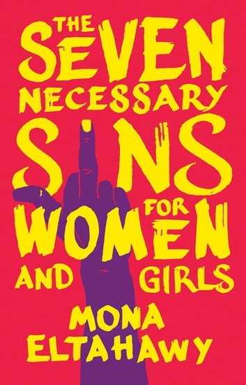 Seven Necessary Sins for Women and Girls ebook by Mona Eltahawy