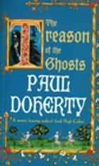 The Treason of the Ghosts - A serial killer stalks the pages of this spellbinding medieval mystery ebook by