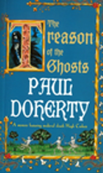 The Treason of the Ghosts - A serial killer stalks the pages of this spellbinding medieval mystery ebook by Paul Doherty