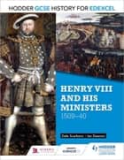 Hodder GCSE History for Edexcel: Henry VIII and his ministers, 1509–40 ebook by Dale Scarboro, Ian Dawson
