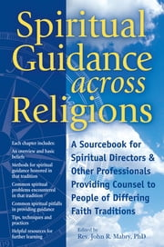 Spiritual Guidance Across Religions - A Sourcebook for Spiritual Directors and Other Professionals Providing Counsel to People of Differing Faith Traditions ebook by Ozgur Koca, Christopher Titmuss, Rev. Daijaku Judith Kinst,...