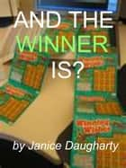 And the Winner Is? ebook by Janice Daugharty