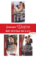 Harlequin Desire May 2016 - Box Set 2 of 2 - Secret Baby Scandal\In Pursuit of His Wife\His Seduction Game Plan ebook by Joanne Rock, Kristi Gold, Katherine Garbera